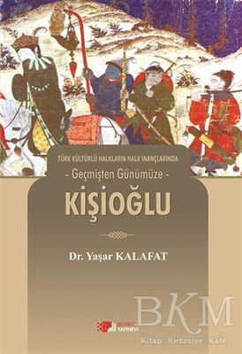 Türk Kültürlü Halkların Halk İnançlarında Geçmişten Günümüze - Kişioğlu