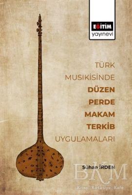 Türk Musikisinde Düzen Perde Makam Terkib Uygulamaları