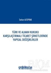On İki Levha Yayınları - Türk ve Alman Hukuku Karşılaştırmalı Ticaret Şirketlerinde Yapısal Değişiklikler