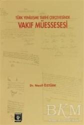 Türkiye Diyanet Vakfı Yayınları - Türk Yenileşme Tarihi Çerçevesinde Vakıf Müessesesi