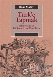 İletişim Yayınevi - Türk'e Tapmak