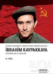 Dönüşüm Yayınları - Türkiye Komünist Hareketi'nde Dönüm Noktası İbrahim Kaypakkaya Kazanımları ve Hataları