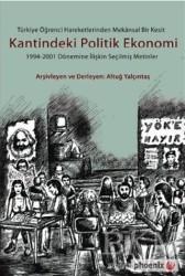 Phoenix Yayınevi - Türkiye Öğrenci Hareketlerinden Mekansal Bir Kesit Kantindeki Politik Ekonomi