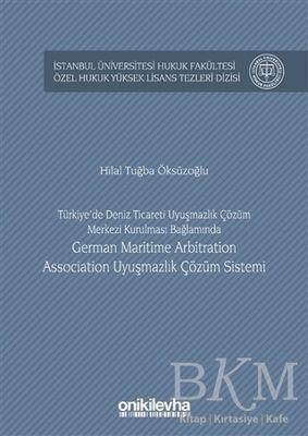 Türkiye'de Deniz Ticareti Uyuşmazlık Çözüm Merkezi Kurulması Bağlamında German Maritime Arbitration Association Uyuşmazlık Çözüm Sistemi