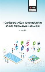 Eğitim Yayınevi - Bilimsel Eserler - Türkiye'de Sağlık Kurumlarının Sosyal Medya Uygulamaları