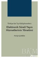 Hiperlink Yayınları - Türkiye'de Tıp Kütüphaneleri: Elektronik Süreli Yayın Hizmetlerinin Yönetimi