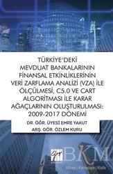 Gazi Kitabevi - Türkiye'deki Mevduat Bankalarının Finansal Etkinliklerinin Veri Zarflama Analizi (VZA) İle Ölçülmesi C5.0 ve Cart Algoritması İle Karar Ağaçlarının Oluşturulması 2009-2017 Dönemi