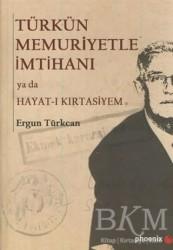 Phoenix Yayınevi - Türkün Memuriyetle İmtihanı ya da Hayat-ı Kırtasiyem