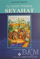 Türk Tarih Kurumu Yayınları - Üç Deniz Ötesine Seyahat