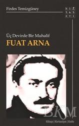 Hitabevi Yayınları - Üç Devirde Bir Muhalif Fuat Arna