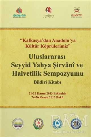 Uluslararası Seyyid Yahya Şirvani ve Halvetilik Sempozyumu Bildiri Kitabı