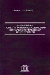 Legal Yayıncılık - Uluslararası Ticaret ve Yatırım Uyuşmazlıklarının Dostane Çözümüne İlişkin Temel Metinler