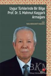 Kesit Yayınları - Uygur Türklerinde Bir Bilge Prof. Dr . S. Mahmut Kaşgarlı Armağanı