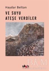 Sancı Yayınları - Ve Suyu Ateşe Verdiler