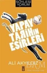 Timaş Yayınları - Yapay Tarihin Esirleri
