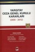 Adalet Yayınevi - Ders Kitapları - Yargıtay Ceza Genel Kurulu Kararları (2005 - 2012)