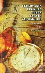 Boğaziçi Yayınları - Yelkovanın Ucundan Düşen Takvim Yaprakları 1. Cilt