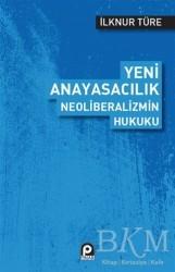 Pınar Yayınları - Yeni Anayasacılık Neoliberalizmin Hukuku