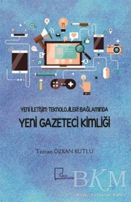 Yeni İletişim Teknolojileri Bağlamında Yeni Gazeteci Kimliği
