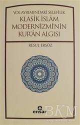 Ensar Neşriyat - Yol Ayrımındaki Selefilik Klasik İslam Modernizmi'nin Kur'an Algısı