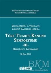 On İki Levha Yayınları - Yürürlüğünün 7. Yılında ve Yargıtay Kararları Işığında Türk Ticaret Kanunu Sempozyumu - 2 Tebliğler Tartışmalar