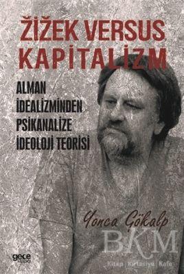 Zizek Versus Kapitalizm: Alman İdealizminden Psikanalize İdeoloji Teorisi